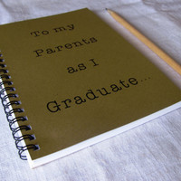 To my Parents as I graduate  5 x 7 journal by JournalingJane