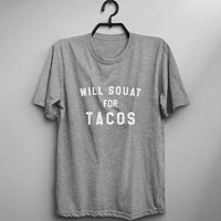 Will squat for tacos shirt mens graphic tee womens funny tshirts workout shirts food t shirt