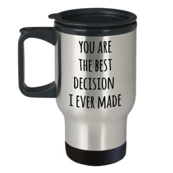 Valentines Day Mug Husband Anniversary Wife Anniversary Gift You Are the Best Decision Stainless Steel Insulated Travel Coffee Cup