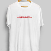 If You Are Not Angry You Are Not Paying Attention Women's Casual T-Shirt