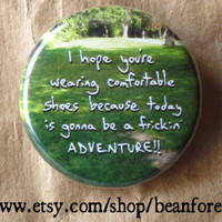today's gonna be an ADVENTURE - pinback button badge