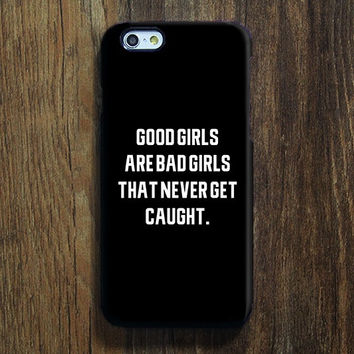 Good Girls Are Bad Girls Quotes iPhone 6s 6 Case iPhone 6+ plus CaseiPhone 5S Case iPhone 5C Case iPhone 4S Case Galaxy S6 S5 Note Case 129