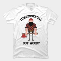 LUMBERSEXUAL GOT WOOD? T Shirt By Positiva Design By Humans