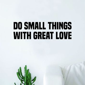 Do Small Things with Great Love Decal Sticker Wall Vinyl Art Wall Bedroom Room Home Decor Quote Teen Kids Baby Nursery Family