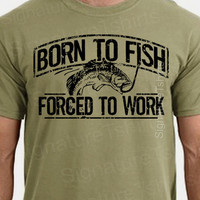 Fishing T-Shirt Born To Fish Forced To Work Mens Tshirt Fathers Day gift bass gifts for dad husband daddy grandpa
