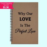 Why Our Love is the Perfect Love - Journal, Book, Custom Journal, Sketchbook, Scrapbook, Extra-Heavyweight Covers