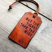 Buy the Ticket, Take the Ride. Leather Luggage Tag.
