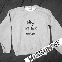 CHRISTMAS baby it's cold outside  UNISEX crew neck sweater