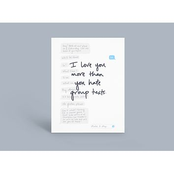 Love You More Than You Hate Group Texts Card