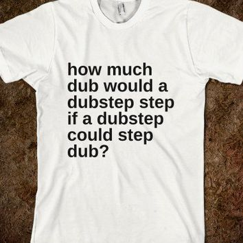 how much dub would a dub step step if a dubstep could step dub? - Marvel Designs