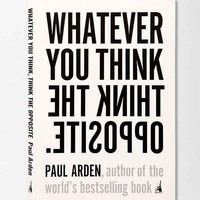 Whatever You Think, Think The Opposite By Paul Arden- Assorted One