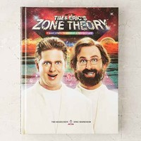 Tim And Eric's Zone Theory: 7 Easy Steps To Achieve A Perfect Life By Tim Heidecker  & Eric Wareheim