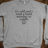 IT'S COLD AND I NEED A BAND MEMBER TO CUDDLE TEE