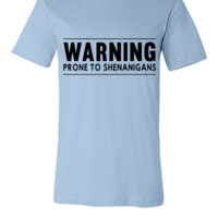 Warning. Prone to Shenanigans - Unisex T-shirt