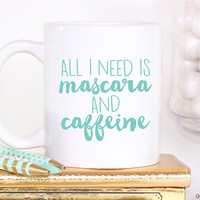 All I Need Is Mascara And Caffeine Coffee Mug