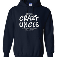 Unisex I'm The CRAZY UNCLE Everyone Warned You About Great Gift for Brothers Uncle Fantastic Printed UNCLE Hoodie Template