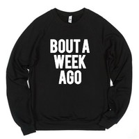 Bout a Week ago-Unisex Black Sweatshirt