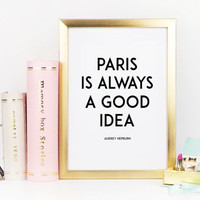 AUDREY HEPBURN QUOTE,Paris Is Always A Good Idea,Travel Poster,Travel Quote,Inspirational Print,Paris City,Typography Print,Quote Wall Art