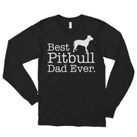 Best Pitbull Dad Ever Long sleeve t-shirt (unisex) Dog Lover Gift