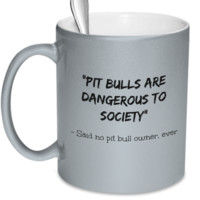 Pit Bulls are dangerous to society - said no pit bull owner ever
