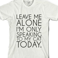 Leave Me Alone I'm Only Speaking To My Cat Today-White T-Shirt 2XL |