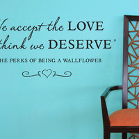 """Wall Vinyl Quote - """"We accept the LOVE we think we DESERVE""""  (36"""" x 16"""")"""