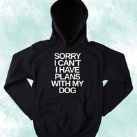 Anti Social Sweatshirt Sorry I Can't I Have Plans With My Dog Slogan Puppy Lover Tumblr Hoodie