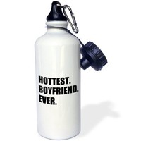 3dRose wb_179762_1 Hottest Boyfriend Ever-Fun Funny Humorous Romantic Hot Gift for Him Sports Water Bottle, 21 oz, White
