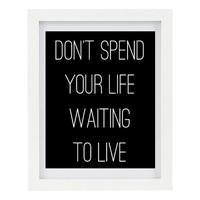 Don't Spend Your Life Waiting To Live, Inspirational Print, Inspiring Art, Typography Print, Modern Home Decor, Positive Print, 8 x 10 Print