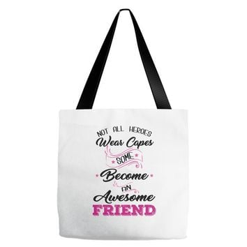 Not All Heroes Wear Capes Some Become An Awesome Friend Tote Bags