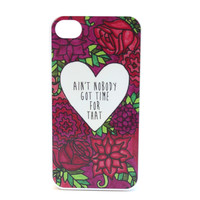 Ain't Nobody Got Time For That Floral Phone Case
