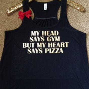 My Head Says Gym but my Heart says Pizza- Ruffles with Love - Racerback Tank - Womens Fitness - Workout Clothing - Workout Shirts with Sayings