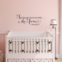 She is fierce Wall Decal - Baby Girl Nursery Decal - though she be but little - Shakespeare quote - Medium