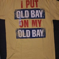 New I PUT OLD BAY ON MY  OLD BAY  CRAB   T  SHIRT LICENSED OLD BAY