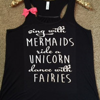 Sing with Mermaids - Ride a Unicorn - Dance with Fairies - Ruffles with Love - Racerback Tank - Womens Fitness - Workout Clothing - Workout Shirts with Sayings