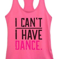 Womens I CAN'T I HAVE DANCE. Grapahic Design Fitted Tank Top