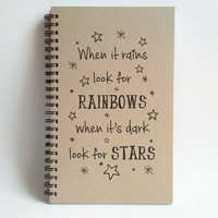 When it rains look for rainbows, when it's dark look for stars, 5x8 writing journal, custom spiral notebook, personalized brown, kraft, cute