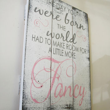The Day You Were Born The World Had To Make Room For A Little More Fancy Pallet Sign Girls Nursery Wall Decor Pink and Gray Nursery