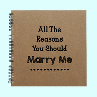 All The Reasons You Should Marry Me - Book, Large Journal, Personalized Book, Personalized Journal, Scrapbook, Smashbook