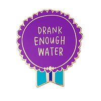 Drank Enough Water Medal Enamel Pin in Purple