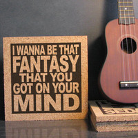 LANA DEL REY - I Wanna Be That Fantasy That You Got On Your Mind - Cork Lyric Wall Art and Hot Pad Trivet - Kitchen Decor Bedroom Art