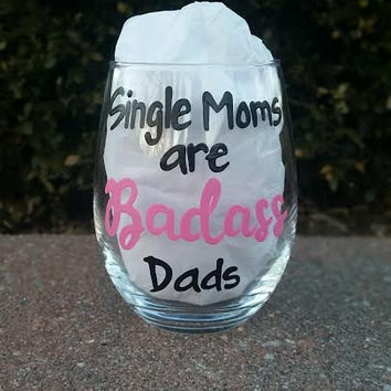 Single Moms are Badass Dads handpainted stemless wine glass