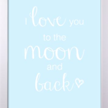 I Love You to the Moon and Back 8x10 Print