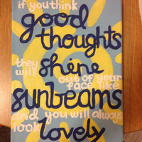 "11x14 Canvas ""If you think good thoughts, they will shine out of your face like sunbeams and you will always look lovely."""