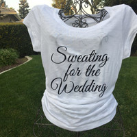 Sweating for the Wedding, Wedding TShirt, Bride, Bridal TShirt, Bride Tank Top, Workout Tank, Bridal Workout Tank Top, Bride to be
