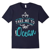 Beach Shirt Take Me To The Ocean Summer Sea Vacation