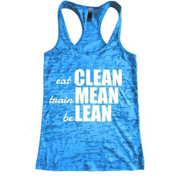 Eat Clean, Train Mean, Be Lean Burnout Racerback Tank - Workout tank Women's Exercise Motivation for the Gym