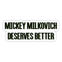 'mickey milkovich deserves better' Sticker by teapartylarry