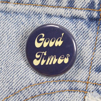Good Times 1.25 Inch Pin Back Button Badge