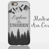 Explore The Unseen Mountain Travel Adventure Hiking Camping Outdoor Cute Woods Girl Mens Guy Gift iPhone 4 5c 5 6s Samsung Galaxy Tough Case